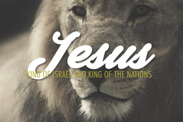 Jesus—King of Israel and King of the Nations