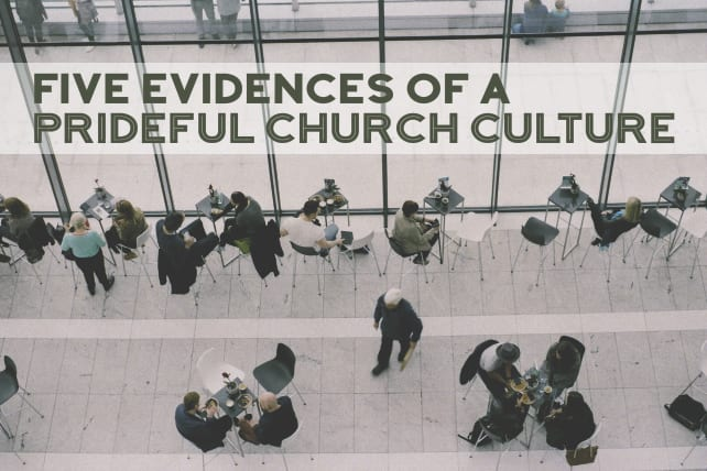 Five Evidences of a Prideful Church Culture