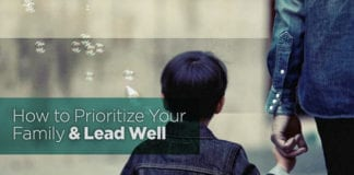 How to Prioritize Your Family—and Lead Well