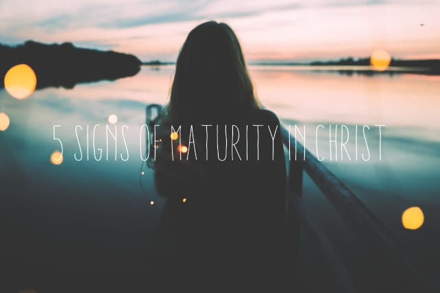 5 Signs of Maturity in Christ