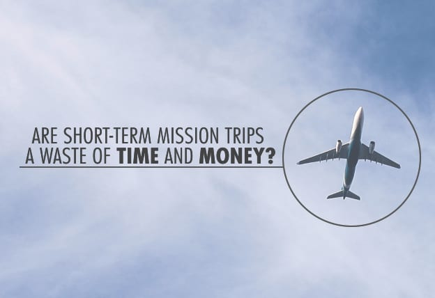 Are Short-Term Mission Trips a Waste of Time and Money
