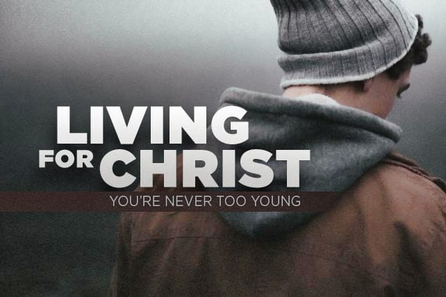 Why You're Never Too Young to Live for Christ