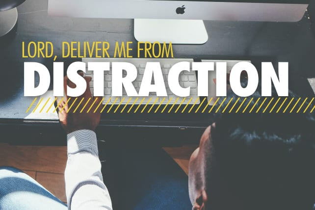 Lord, Deliver Me from Distraction