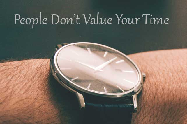 5 Eye-Opening Reasons Other People Don't Value Your Time