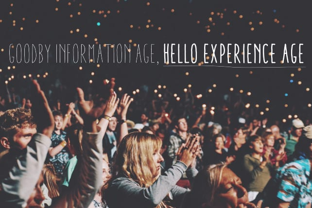 Goodbye Information Age, Hello Experience Age