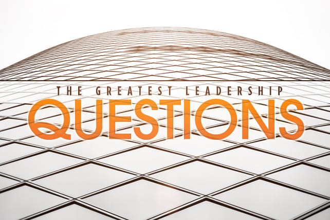 10 of the Greatest Leadership Questions Ever Asked