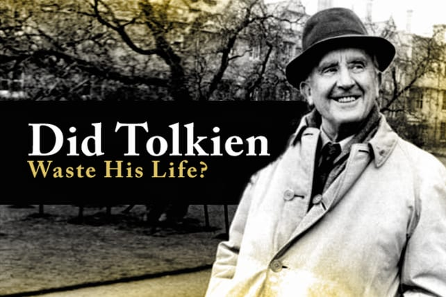 Did Tolkien Waste His Life?