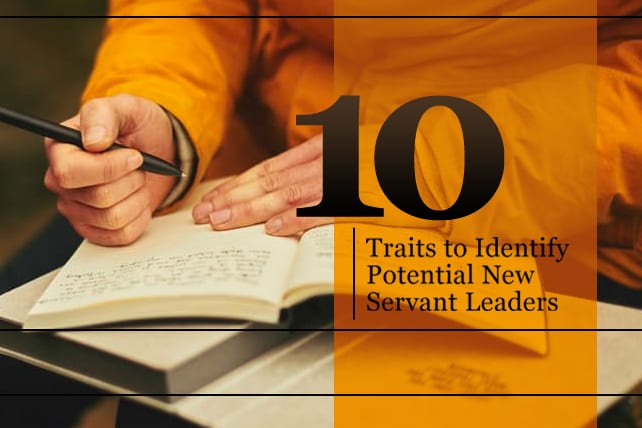10 Traits to Identify Potential New Servant Leaders