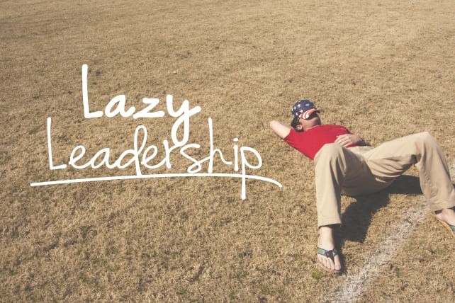 4 Ways to Recognize Lazy Leadership