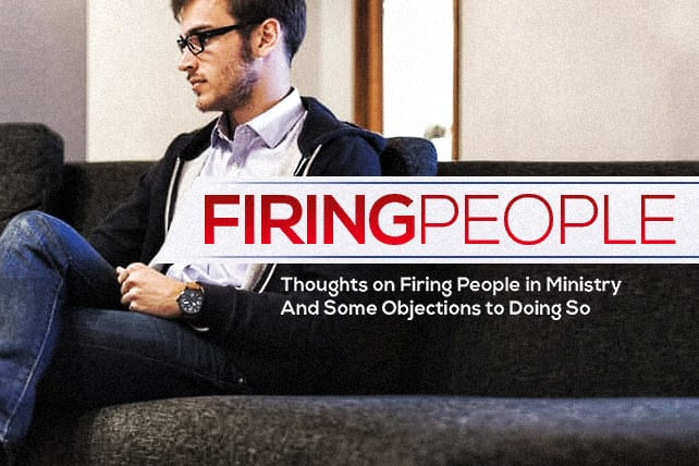 Thoughts on Firing People in Ministry – And Some Objections to Doing So