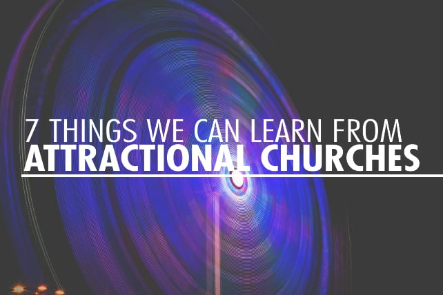 7 Things We Can Learn From Attractional Churches