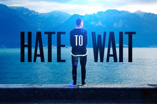 Do You Hate to Wait?