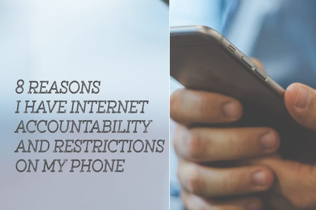 8 Reasons I Have Internet Accountability and Restrictions on My Phone