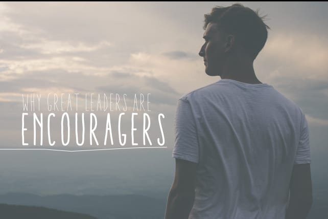 Why Great Leaders Are Encouragers