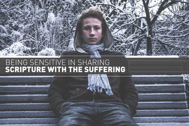 Being Sensitive in Sharing Scripture with the Suffering