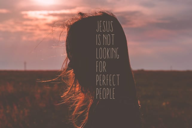 Jesus is Not Looking for Perfect People, Just Failures Like You and Me