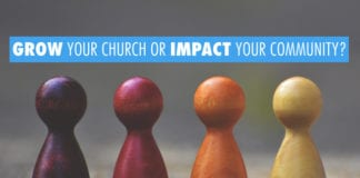 Grow Your Church or Impact Your Community?