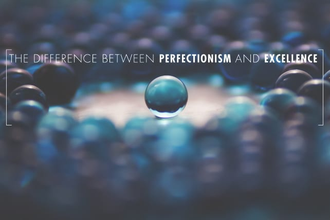 The Difference Between Perfectionism and Excellence