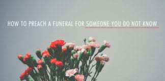 How to Preach a Funeral for Someone You Do Not Know