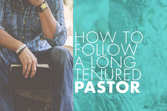 How to Follow a Long Tenured Pastor