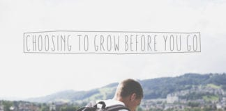 Choosing to Grow Before You Go
