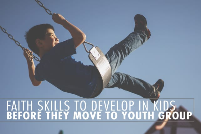 11 Faith Skills to Develop in Kids Before They Move to Youth Group