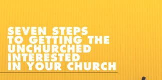 Seven Steps to Getting the Unchurched Interested in Your Church