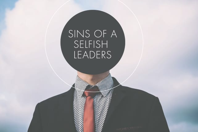 7 Sins of Selfish Leaders