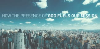 How The Presence of God Fuels Our Mission
