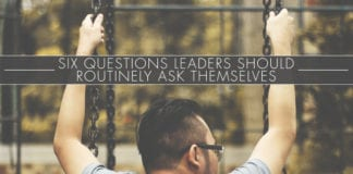 Six Questions Leaders Should Routinely Ask Themselves