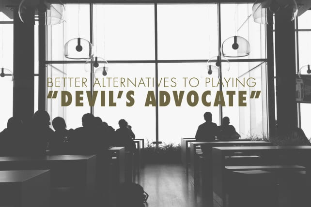 "3 Better Alternatives to Playing ""Devil's Advocate"""