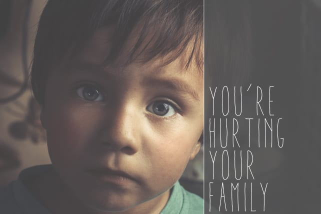 5 Ways You're Hurting Your Family (And you don't even know it)