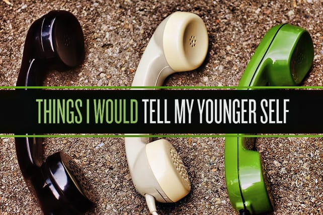 10 Things I Would Tell My Younger Self