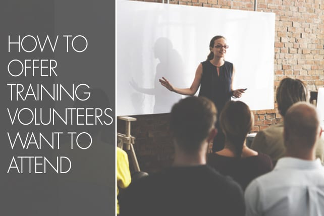 How to Offer Training Volunteers Want to Attend