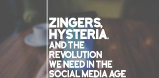 Zingers, Hysteria, and the Revolution We Need in the Social Media Age