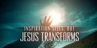 Inspiration Sells, But Jesus Transforms