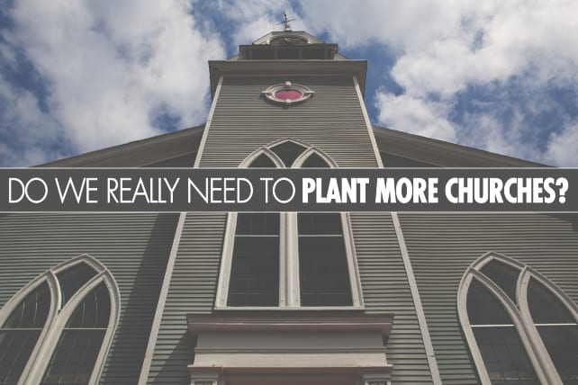 Do We REALLY Need to Plant More Churches?