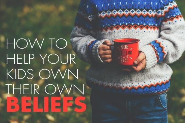 How to Help Your Kids Own Their Own Beliefs