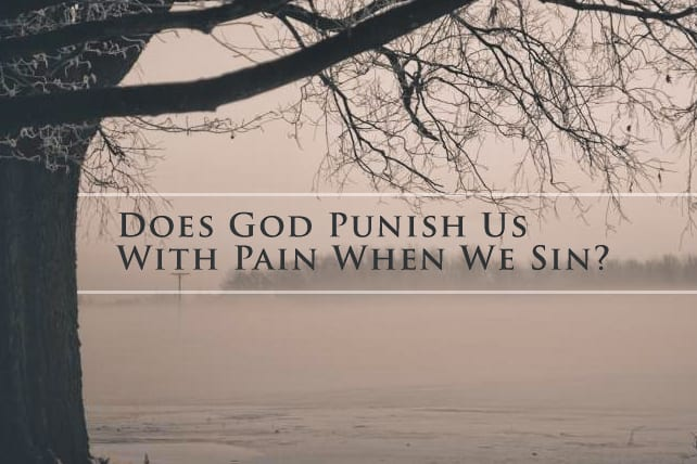 Does God Punish Us With Pain When We Sin?