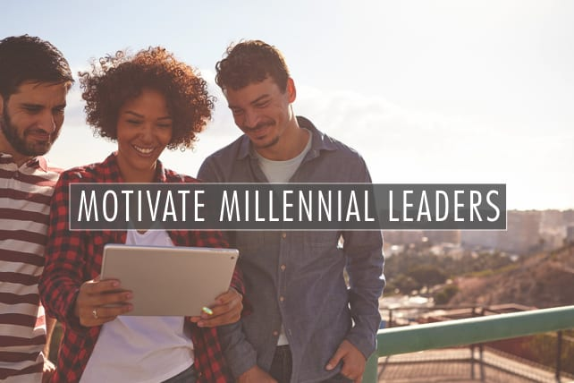 6 Ways to Motivate Millennial Leaders