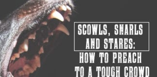 Scowls, Snarls and Stares: How to Preach to a Tough Crowd
