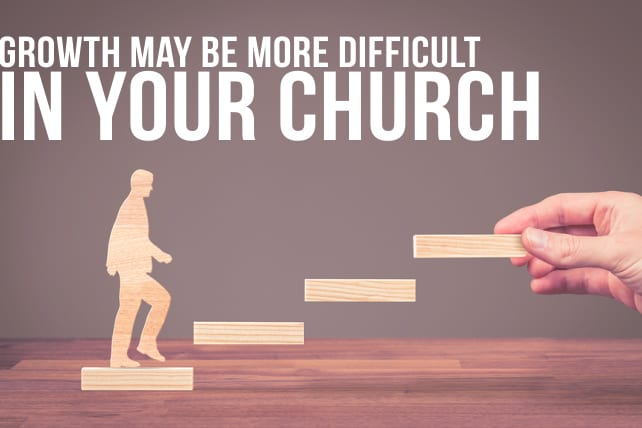 5 Reasons Growth May be More Difficult in Your Church