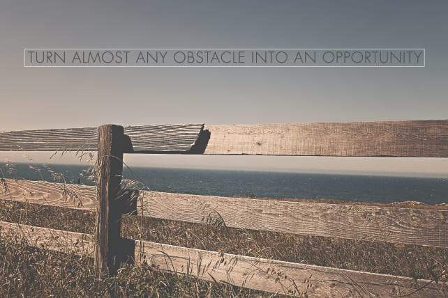 Fire The Naysayers: 7 Simple Ways To Turn Almost Any Obstacle Into An Opportunity