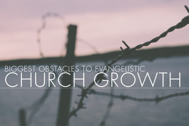 The 3 Biggest Obstacles to Evangelistic Church Growth