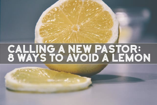 Calling a New Pastor: 8 Ways to Avoid a Lemon