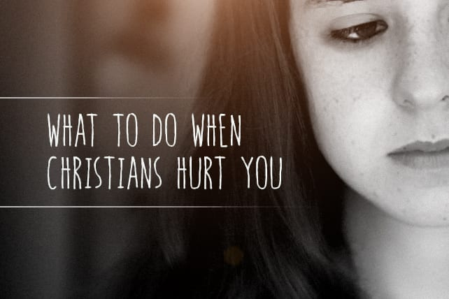 What to Do When Christians Hurt You