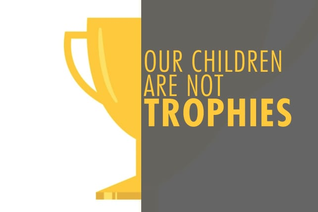 Our Children Are Not Trophies