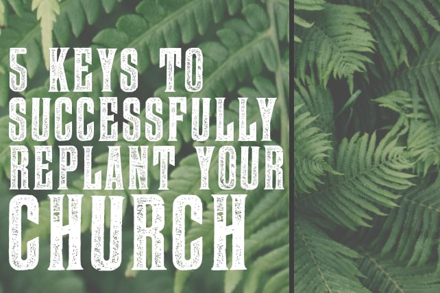 5 Keys to Successfully Replant Your Church
