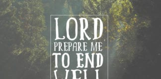 Lord, Prepare Me to End Well