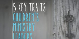 5 Key Traits Children's Ministry Leaders Need to Have